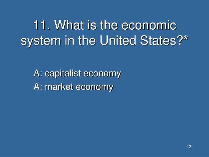 11. What is the economic system in the United States?*