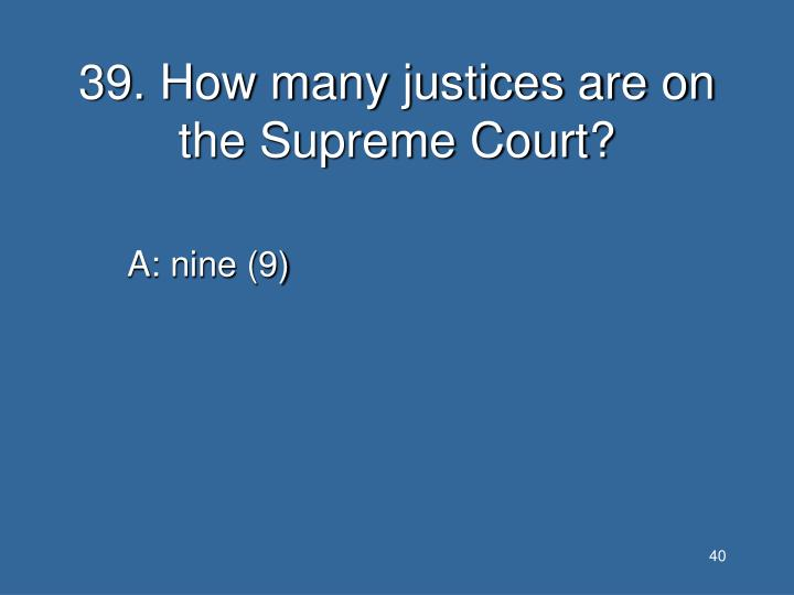 39. How many justices are on the Supreme Court?