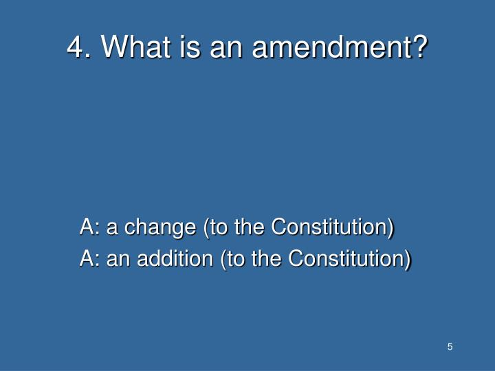 4. What is an amendment?