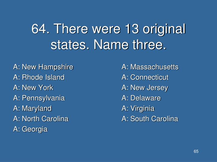 64. There were 13 original states. Name three.