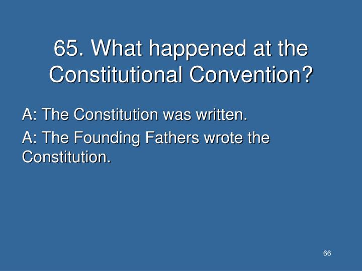 65. What happened at the Constitutional Convention?