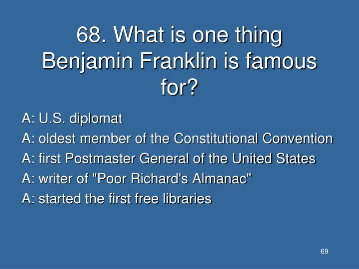 68. What is one thing Benjamin Franklin is famous for?