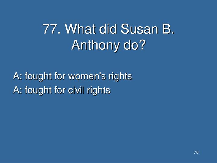 77. What did Susan B. Anthony do?