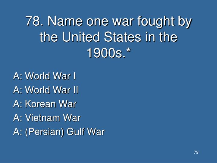 78. Name one war fought by the United States in the 1900s.*