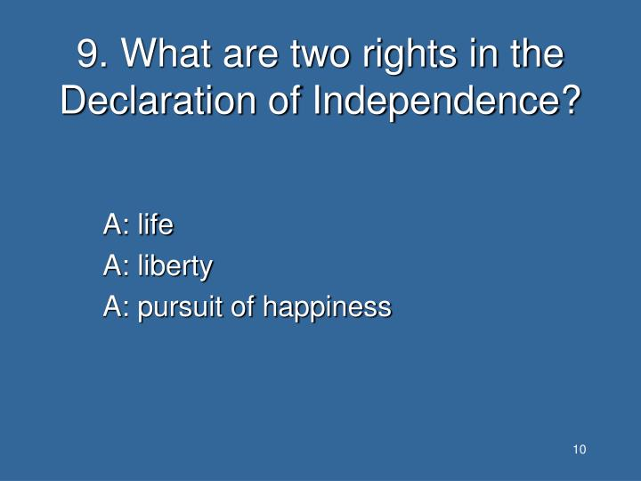 9. What are two rights in the Declaration of Independence?