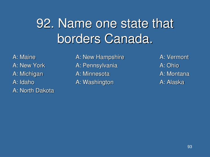 92. Name one state that borders Canada.