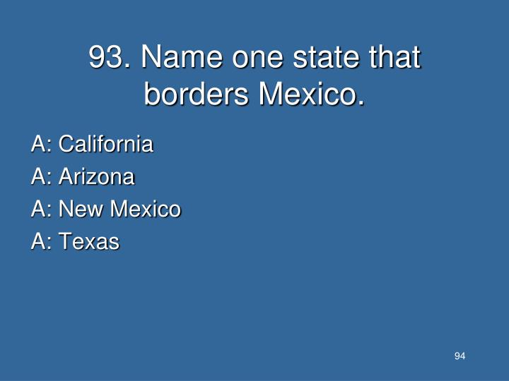 93. Name one state that borders Mexico.