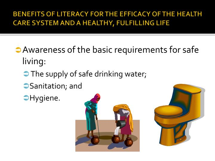 BENEFITS OF LITERACY FOR THE EFFICACY OF THE HEALTH CARE SYSTEM AND A HEALTHY, FULFILLING LIFE