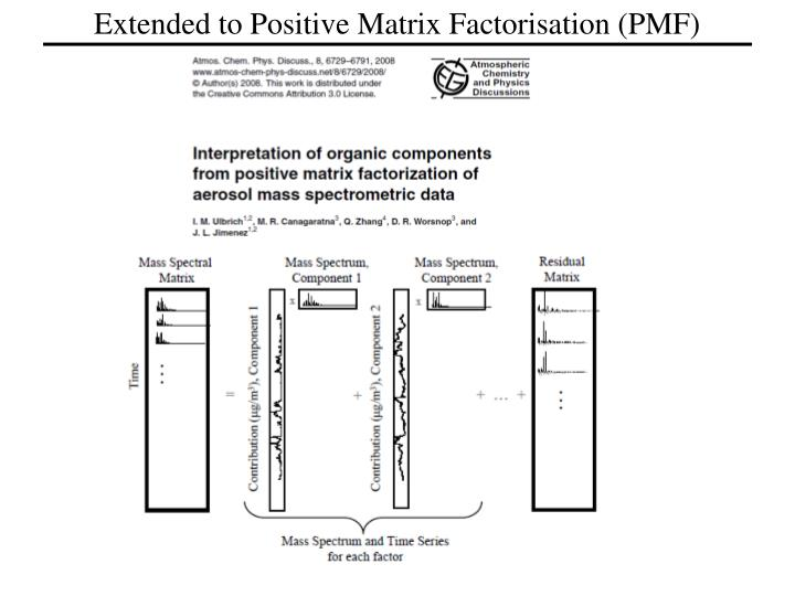 Extended to Positive Matrix Factorisation (PMF)