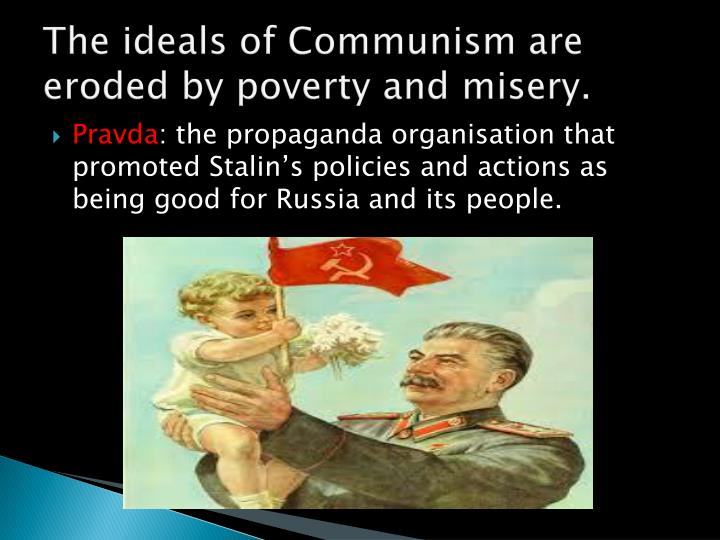 The ideals of Communism are eroded by poverty and misery.