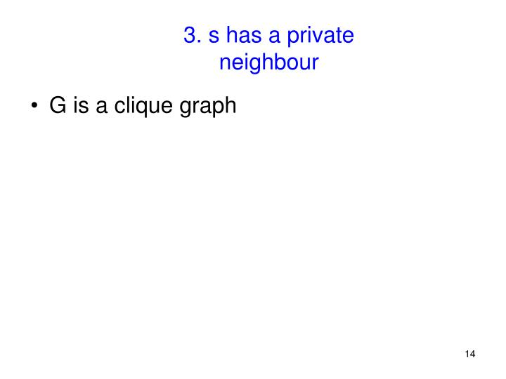 3. s has a private neighbour