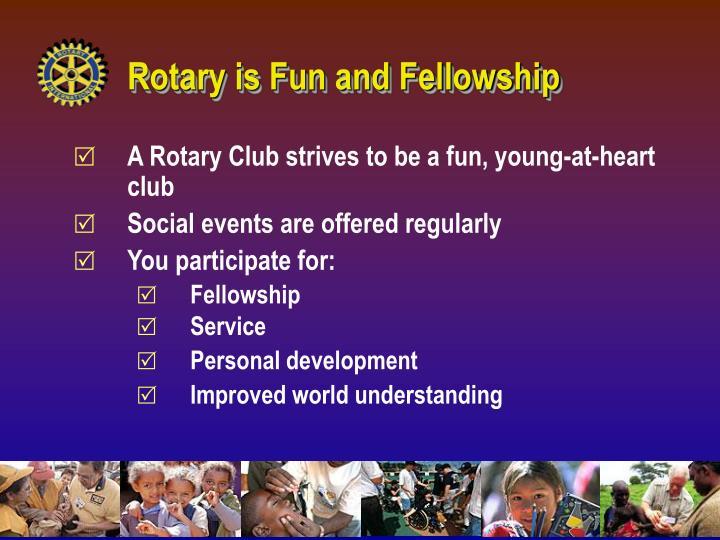 Rotary is Fun and Fellowship