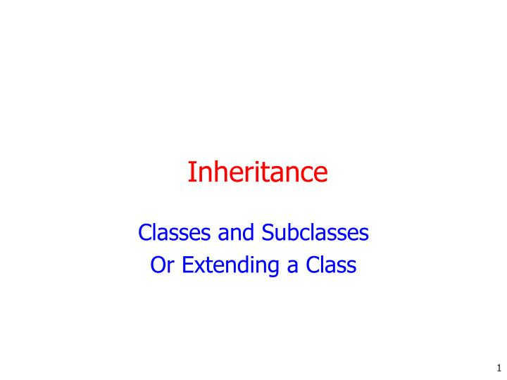 classes and subclasses or extending a class n.