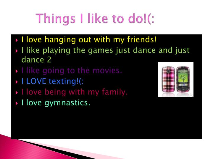 Things I like to do!(: