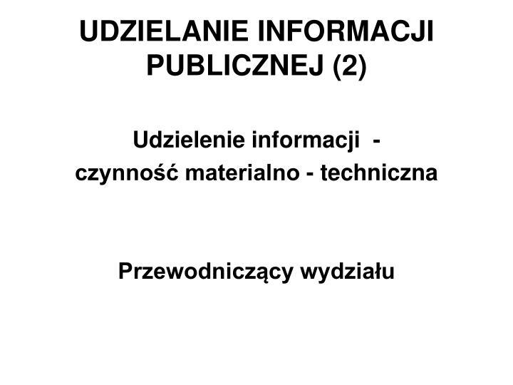 UDZIELANIE INFORMACJI PUBLICZNEJ (2)