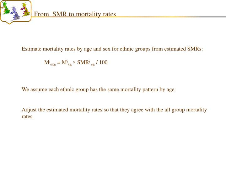 From  SMR to mortality rates