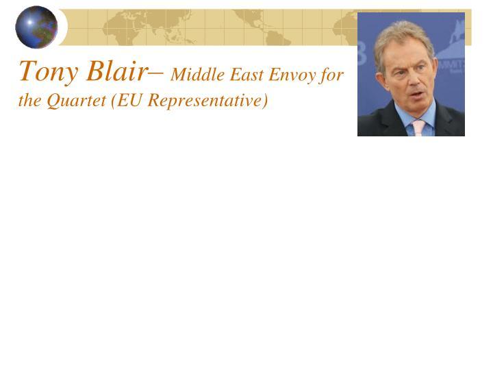 Tony blair middle east envoy for the quartet eu representative