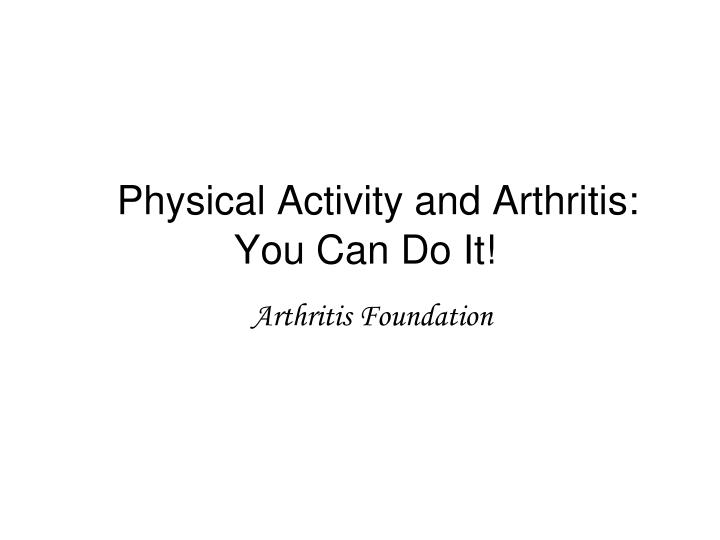 physical activity and arthritis you can do it