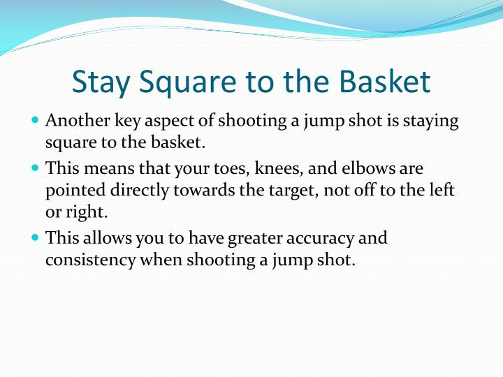 Stay square to the basket