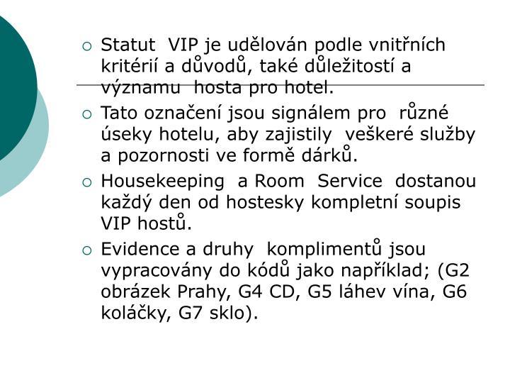 Statut  VIP je udělován podle vnitřních kritérií a důvodů, také důležitostí a významu  hosta pro hotel.