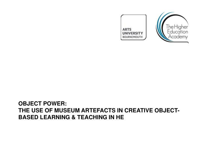 object power the use of museum artefacts in creative object based learning teaching in he n.