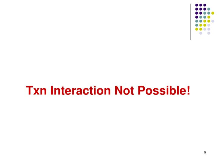 Txn Interaction Not Possible!