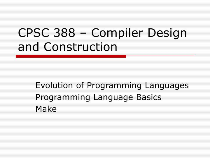 PPT - CPSC 388 – Compiler Design and Construction PowerPoint
