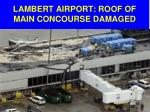 lambert airport roof of main concourse damaged