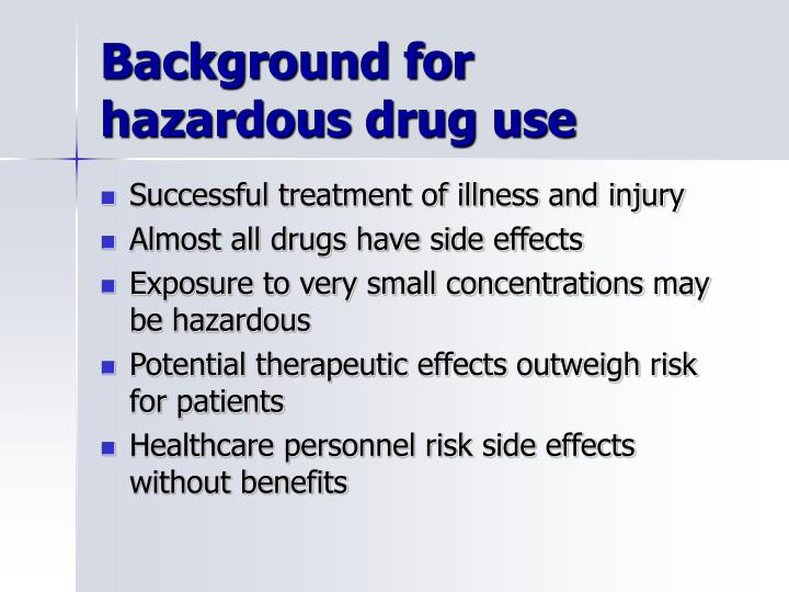 Background for hazardous drug use