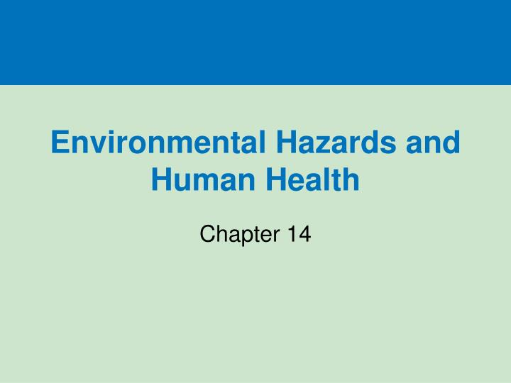 human enviromental hazards Presentation on theme: environmental hazards and human health— presentation transcript 9 risk assessment risk management hazard identification what is the hazard.