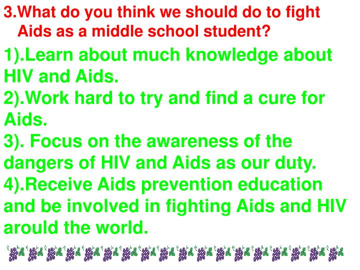 1).Learn about much knowledge about HIV and Aids.