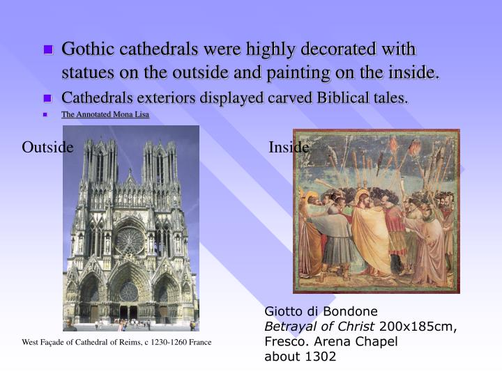 Gothic cathedrals were highly decorated with statues on the outside and painting on the inside.