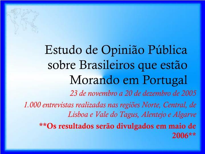 Estudo de Opinião Pública sobre Brasileiros que estão Morando em Portugal