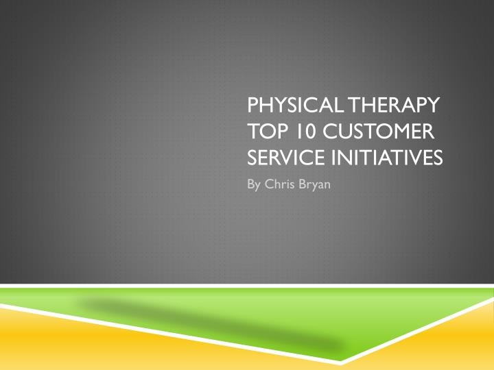 physical therapy top 10 customer service initiatives n.