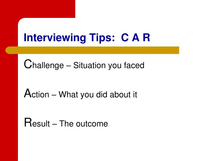 Interviewing Tips:  C A R