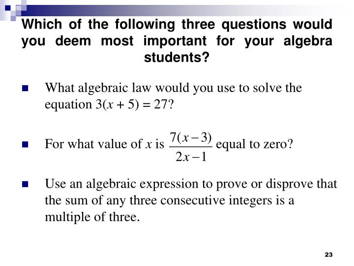 Which of the following three questions would you deem most important for your algebra students?