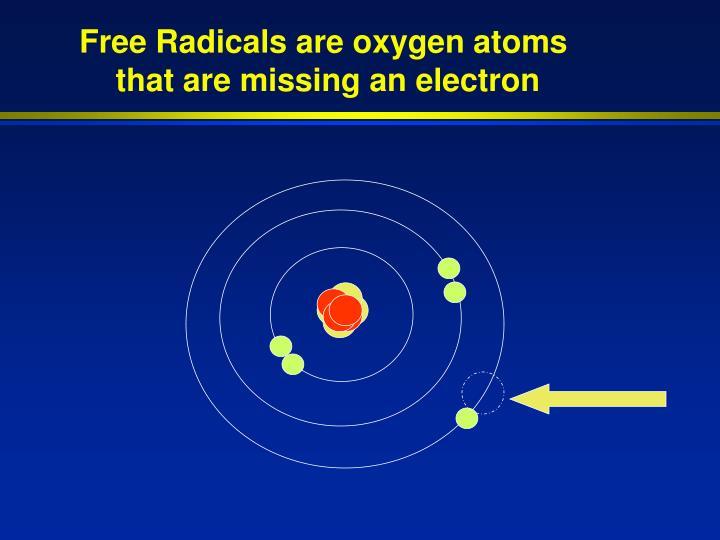 Free Radicals are oxygen atoms