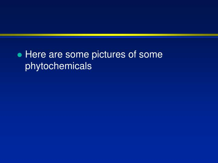 Here are some pictures of some phytochemicals