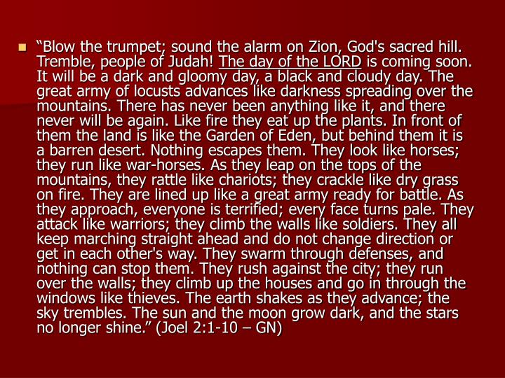 """Blow the trumpet; sound the alarm on Zion, God's sacred hill. Tremble, people of Judah!"