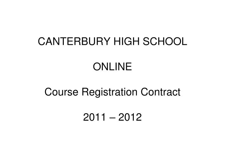 canterbury high school online course registration contract 2011 2012 n.