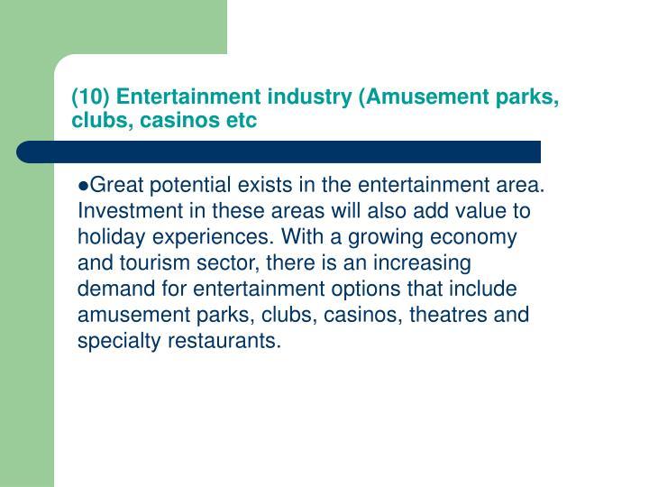 (10) Entertainment industry (Amusement parks, clubs, casinos etc