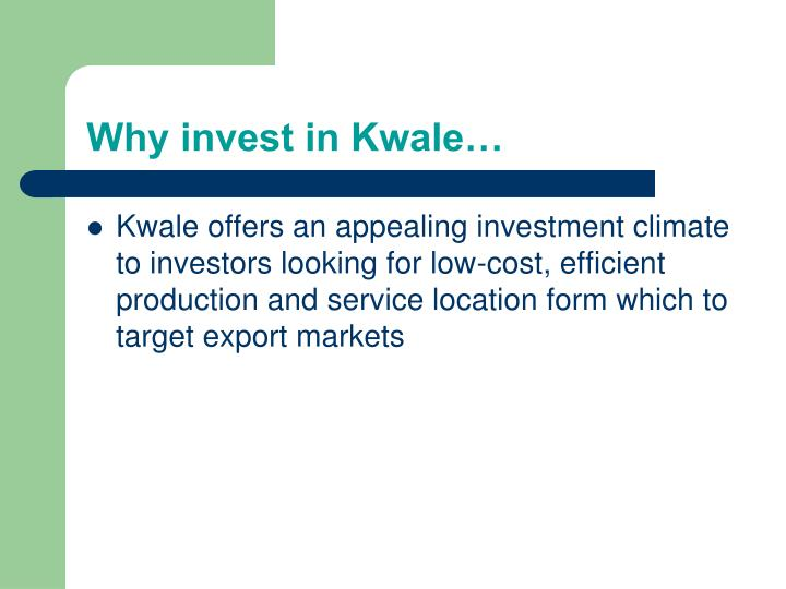 Why invest in Kwale…