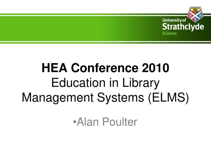 Hea conference 2010 education in library management systems elms