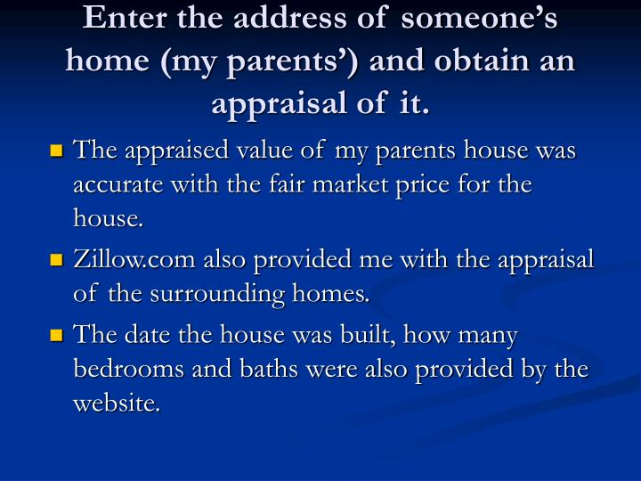 Enter the address of someone's home (my parents') and obtain an appraisal of it.