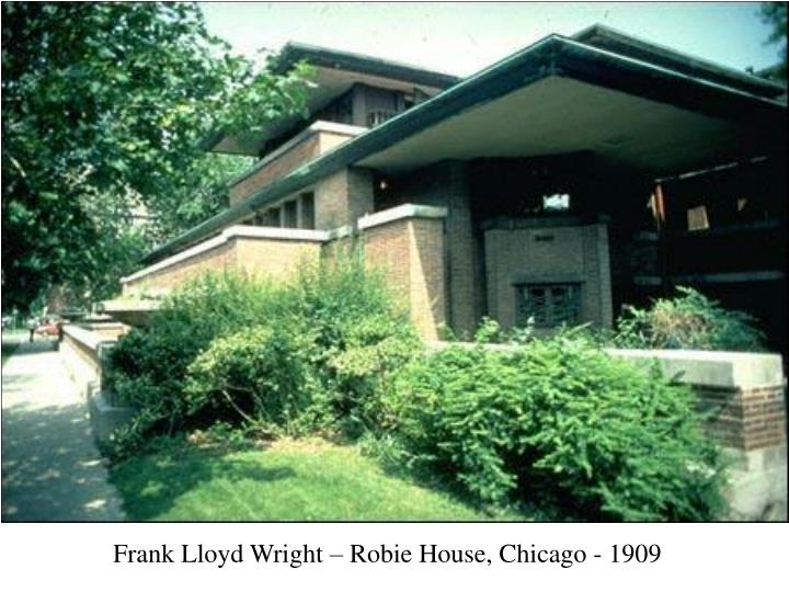 Frank Lloyd Wright – Robie House, Chicago - 1909