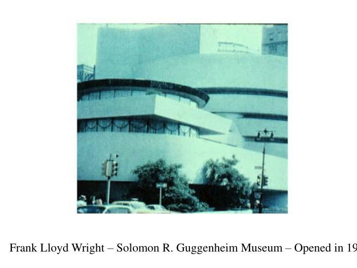 Frank Lloyd Wright – Solomon R. Guggenheim Museum – Opened in 1956