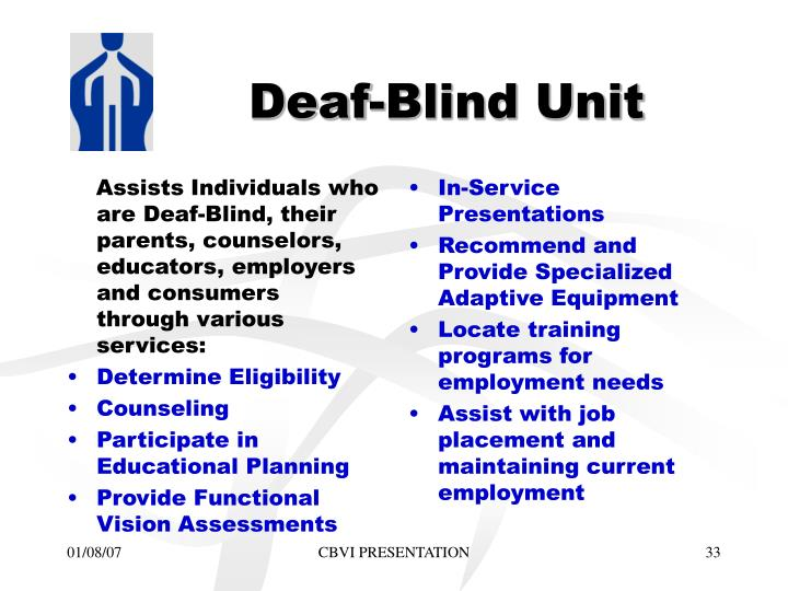 Assists Individuals who are Deaf-Blind, their parents, counselors, educators, employers and consumers through various services: