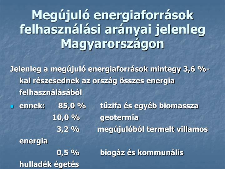 Megújuló energiaforrások  felhasználási arányai jelenleg