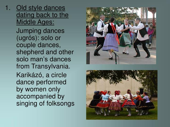 Old style dances dating back to the Middle Ages: