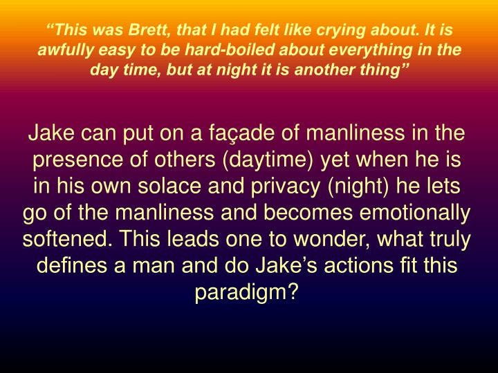 """""""This was Brett, that I had felt like crying about. It is awfully easy to be hard-boiled about eve..."""